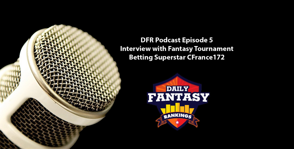 Daily Fantasy Rankings Podcast #005 - Interview with Fantasy Betting Superstar CFrance172