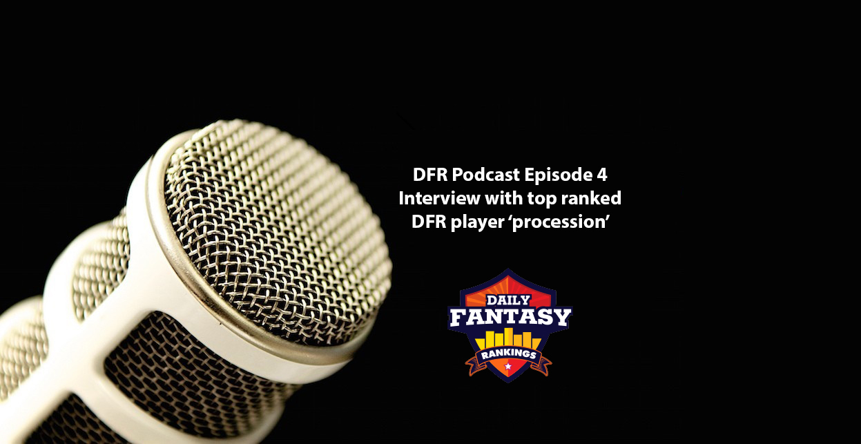Daily Fantasy Rankings Podcast #004 - Interview with top ranked DFR member 'procession'